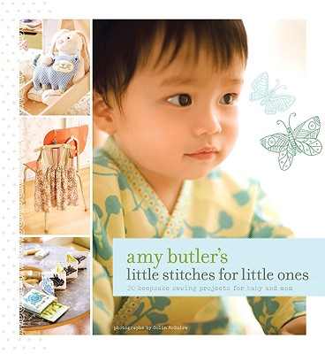 Amy Butler's Little Stitches For Little Ones By Butler, Amy/ McGuire, Colin (PHT)