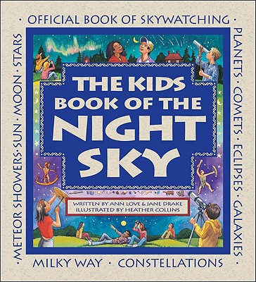 The Kids Book of the Night Sky By Love, Ann/ Drake, Jane/ Collins, Heather (ILT)